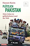 Plötzlich Pakistan: Mein Leben im gefährlichsten Land der Welt - Hasnain Kazim