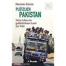 Plötzlich Pakistan: Mein Leben im gefährlichsten Land der Welt