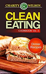 CLEAN EATING: Vol. 3 Dinner Recipes (Clean Eating Cookbook) (Clean Eating Diet Recipes) (English Edition)
