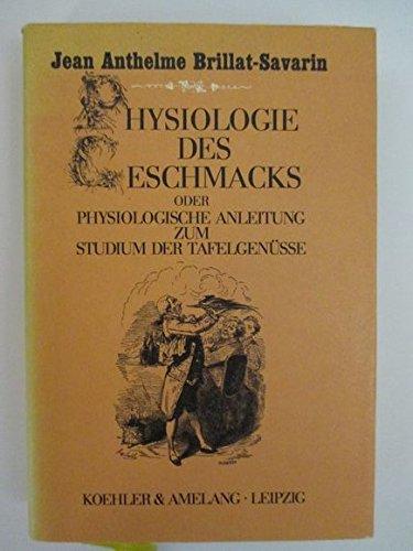 Physiologie des Geschmacks oder Physiologische Anleitung zum Studium der Tafelgenüsse