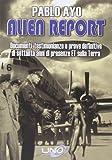 Alien report. Documenti, testimonianze e prove definitive di Settanta anni di presenze ET sulla terra