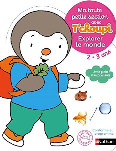 Ma toute petite section avec T'choupi - Explorer le monde - Dès 2 ans par Anne Popet