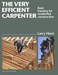 The Very Efficient Carpenter: Basic Framing for Residential Construction/FPBP (For Pros By Pros) by Larry Haun (1993-11-01)