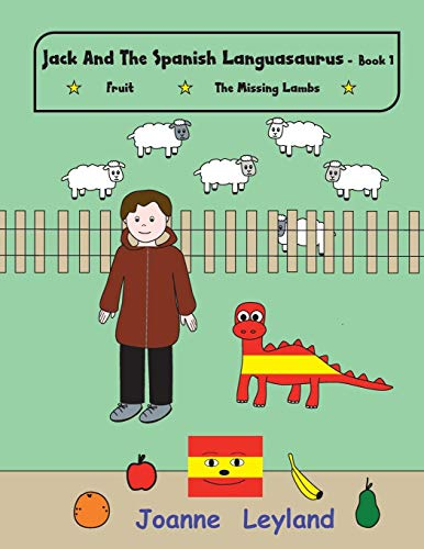 Jack And The Spanish Languasaurus - Book 1: Two lovely stories in English teaching Spanish to young children: Fruit / The Missing Lambs (Young Cool Kids Learn Spanish)