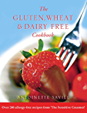 Gluten, Wheat and Dairy Free Cookbook: Over 200 allergy-free recipes, from the 'Sensitive Gourmet' (Text Only): Over 200 Allergy-free Recipes from the ... to Help You Fight Food Allergies and)