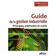 Guide de la gestion industrielle: Principes, méthodes et outils