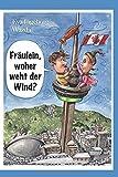 Fräulein, woher weht der Wind?: Das satirische Handbuch für Busreisen nach Kanada