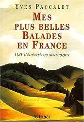 Mes plus belles balades en France. 100 itinéraires sauvages