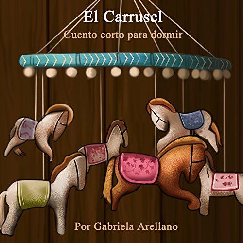 El Carrusel - Cuento corto para dormir: Nana, arrorró, canción de cuna original (Spanish Edition) -