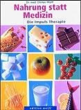 Nahrung statt Medizin: Die Impuls-Therapie - Dörten Wolff