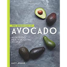 The Goodness of Avocado: 40 Delicious Health Boosting Recipes (Natures Superfoods)