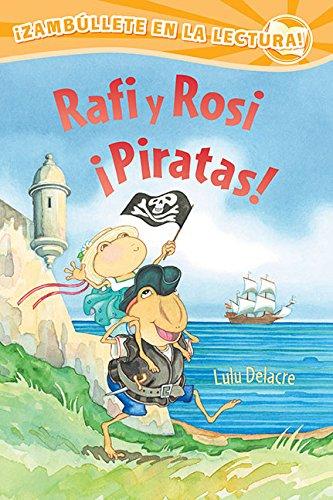 Rafi y Rosi Piratas! = Rafi and Rosi Pirates (Zambullete En La Lectura! Pre-fluido: Rafi Y Rosi) por Lulu Delacre