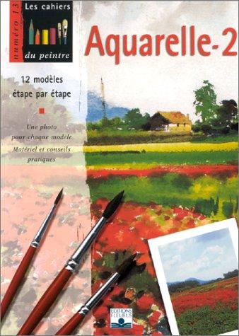 Aquarelle, volume 2 : 12 modèles étape par étape