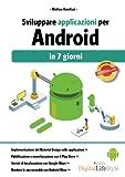 Scarica Libro Sviluppare applicazioni per Android in 7 giorni (PDF,EPUB,MOBI) Online Italiano Gratis
