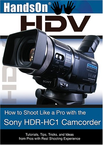 Preisvergleich Produktbild HandsOnHDV: How to Shoot Like a Pro with the Sony HDR-HC1 Camcorder