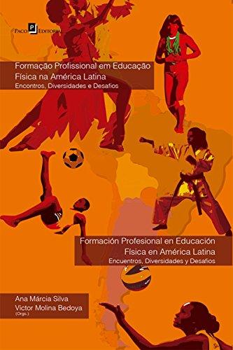 Formação Profissional em Educação Física na América Latina:: Encontros, Diversidades e Desafios por ANA MÁRCIA SILVA