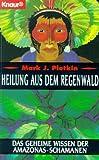 Heilung aus dem Regenwald. Das geheime Wissen der Amazonas-Schamanen. - Mark J. Plotkin