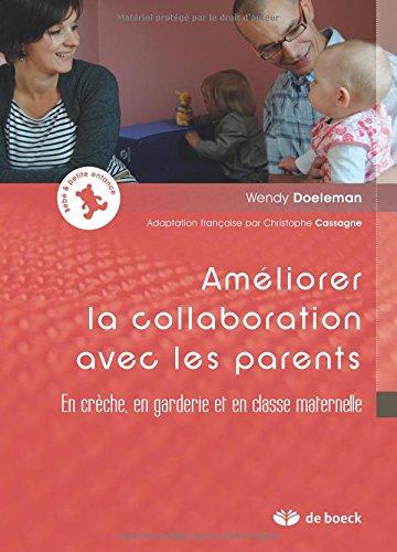 Améliorer la collaboration avec les parents : En crèche, en garderie et en classe maternelle par Wendy Doeleman