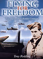 Flying for Freedom: Life and Death in Bomber Command