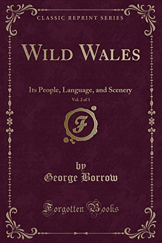 Wild Wales, Vol. 2 of 3: Its People, Language, and Scenery (Classic Reprint)