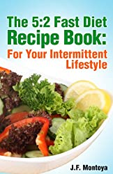 The 5:2 Fast Diet Recipe Book: For Your Intermittent Lifestyle (Fat Burning Foods)