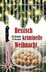 Hessisch kriminelle Weihnacht: 25 Krimis und Rezepte