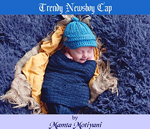 Trendy Newsboy Cap: An Easy Crochet Hat Pattern For Babies & Children (English Edition) -