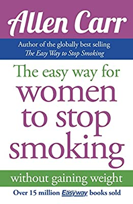 The Easy Way for Women to Stop Smoking: without gaining weight (Allen Carr's Easyway) by Arcturus