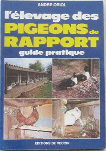L' levage des pigeons de rapport : Guide pratique, Andr Orio