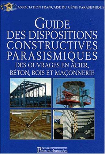 Guide des dispositions constructives parasismiques des ouvrages en acier, béton, bois et en maçonnerie