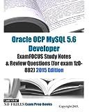 Oracle Ocp Mysql 5.6 Developer 2015: Examfocus Study Notes & Review Questions for Exam 1z0-882