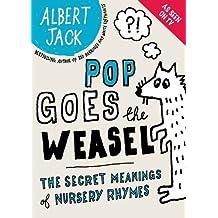 Pop Goes the Weasel: The Secret Meanings Of Nursery Rhymes by Albert Jack (2008-09-23)