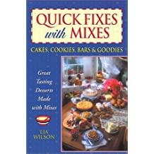 Quick Fixes With Mixes: Cakes, Cookies, Bars and Goodies : Great Tasting Desserts Made With Mixes