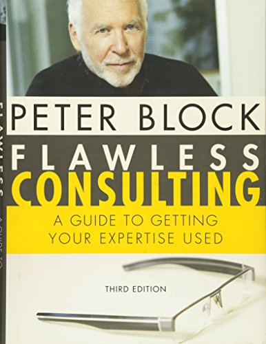 Flawless Consulting: A Guide to Getting Your Expertise Used, Third Edition