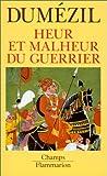 Heur et malheur du guerrier - Aspects mythiques de la fonction guerrière chez les Indo-Européens
