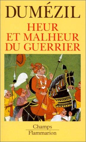 Heur et malheur du guerrier : Aspects mythiques de la fonction guerrière chez les Indo-Européens par Georges Dumézil