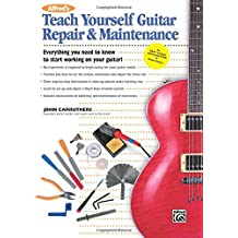 Alfred's Teach Yourself Guitar Repair & Maintenance: Everything You Need to Know to Start Working on Your Guitar!