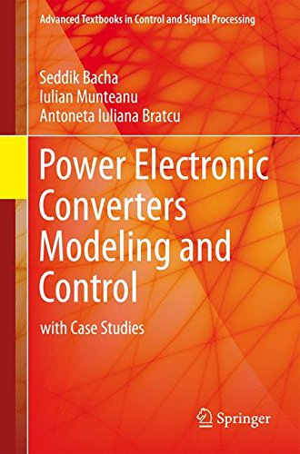 Power Electronic Converters Modeling and Control: with Case Studies (Advanced Textbooks in Control and Signal Processing) por Seddik Bacha
