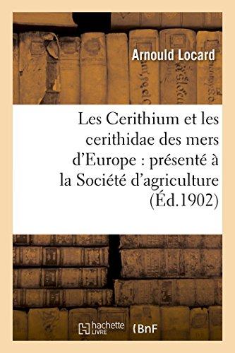 Les Cerithium et les cerithidae des mers d'Europe : présenté à la Société d'agriculture par Arnould Locard
