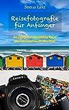 Reisefotografie für Anfänger: Der günstige und unkomplizierte Weg zu grandiosen Reisefotos mit Wow-Effekt