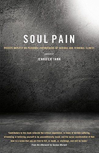Soul Pain: Priests reflect on personal experiences of serious and terminal illness by Professor Jennifer Tann (Editor) (25-Jan-2013) Paperback