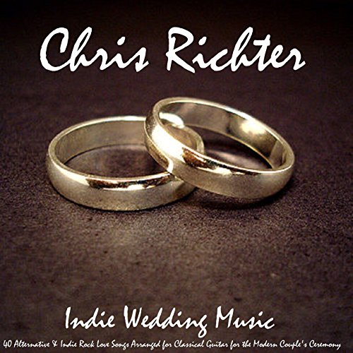 Indie Wedding Music: 40 Alternative & Indie Rock Love Songs Arranged for Classical Guitar for the Modern Couple's Ceremony