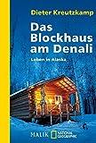 Das Blockhaus am Denali: Leben in Alaska (National Geographic Taschenbuch, Band 40293)
