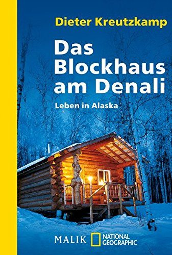 Preisvergleich Produktbild Das Blockhaus am Denali: Leben in Alaska