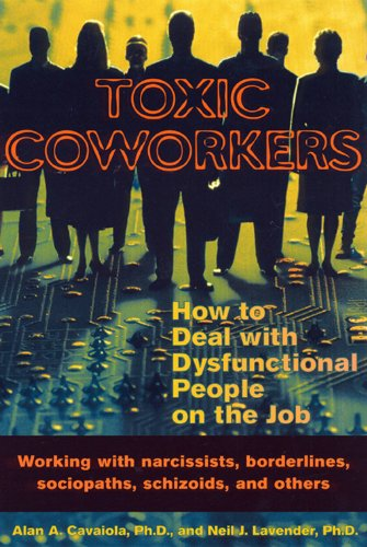 Toxic Coworkers: How to Deal with Dysfunctional People on the Job por Alan A. Cavaiola