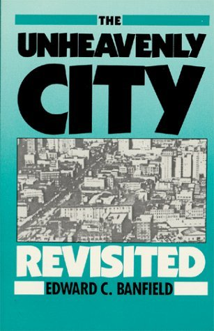 The Unheavenly City Revisited by Edward C. Banfield (1990-11-01)