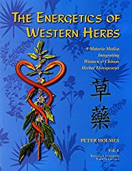 The Energetics of Western Herbs: A Materia MedicaTIntrgrating Western and Chinese Herbal Therapeutics: 1