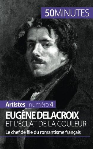 Eugène Delacroix et l'éclat de la couleur: Le chef de file du romantisme français par Thomas Jacquemin