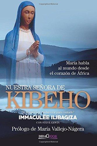 Nuestra Señora de Kibeho: María habla al mundo desde el corazón de África por Immaculée Ilibagiza