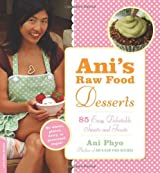 Ani's Raw Food Desserts: 85 Easy, Delectable Sweets and Treats: 85 Easy, Delectable Living Foods Desserts by Ani Phyo (21-Mar-2009) Paperback